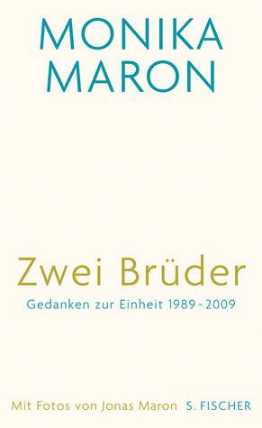 Zwei Brüder: Gedanken zur Einheit 1989 - 2009  by  Monika Maron