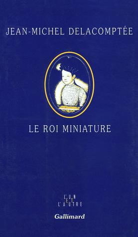 Le roi miniature Jean-Michel Delacomptée
