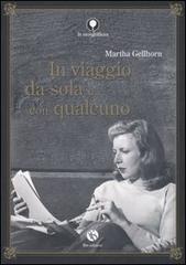 In viaggio da sola e con qualcuno Martha Gellhorn