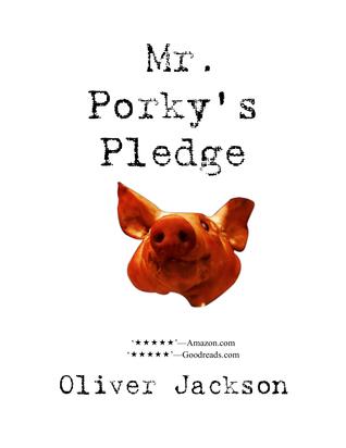 Mr. Porkys Pledge  by  Oliver Jackson