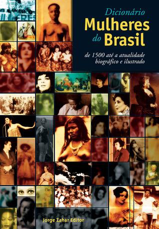 Dicionário Mulheres do Brasil: de 1500 até a atualidade Maria Aparecida Schumaher