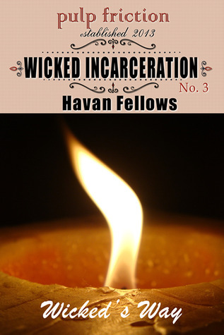 Wicked Incarceration (Wickeds Way #3) Havan Fellows