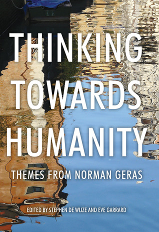Thinking Towards Humanity: Themes From Norman Geras  by  Stephen de Wijze