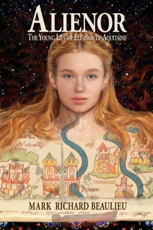 Alienor: The Young Life of Eleanor of Aquitaine (The Eleanor Code #1)  by  Mark Richard Beaulieu