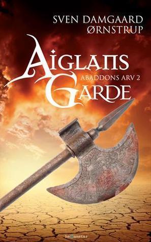 Aiglans Garde (Abaddons Arv, #2)  by  Svend Damgaard Ørnstrup