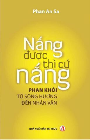Nắng được thì cứ nắng: Phan Khôi, từ Sông Hương đến Nhân Văn  by  Phan Khôi