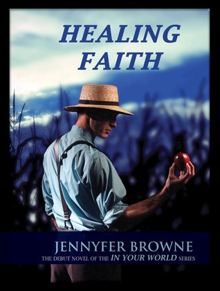 Healing Faith (In Your World, #1) Jennyfer Browne