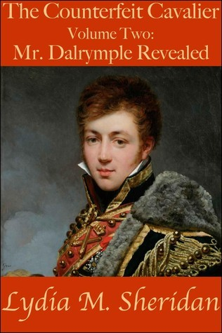Mr. Dalrymple Revealed (The Counterfeit Cavalier, #2)  by  Lydia M. Sheridan