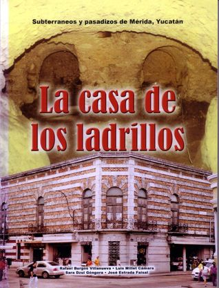 Subterráneos y pasadizos de Mérida, Yucatán: La casa de los ladrillos  by  Rafael Burgos Villanueva