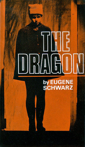 The Dragon: A Satiric Fable in Three Acts  by  Eugene Schwarz