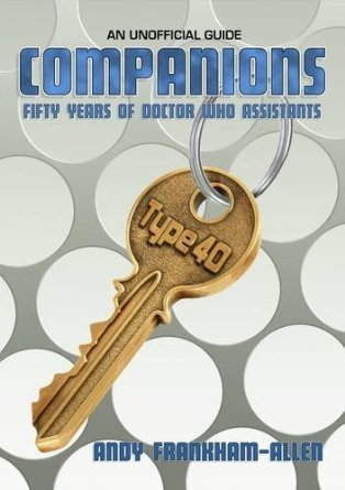 Companions: Fifty Years of Doctor Who Assistants: An Unofficial Guide Andy Frankham-Allen