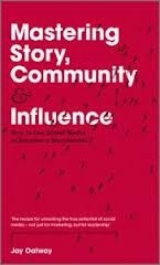Mastering Story, Community and Influence: How to Use Social Media to Become a Socialeader Jay Oatway