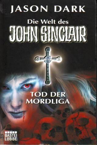 Die Welt des John Sinclair: Tod der Mordliga  by  Jason Dark