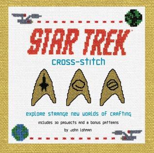 Star Trek Cross-Stitch: Explore Strange New Worlds of Crafting John Lohman
