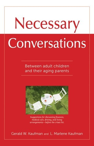 Necessary Conversations: Between Adult Children And Their Aging Parents  by  Gerald W. Kaufman