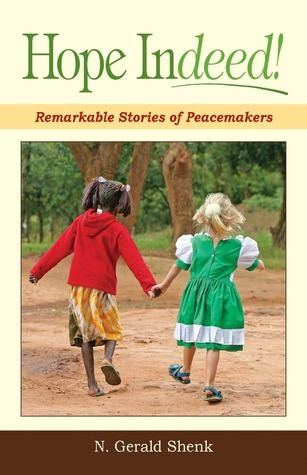 Hope Indeed: Remarkable Stories Of Peacemakers N. Gerald Shenk