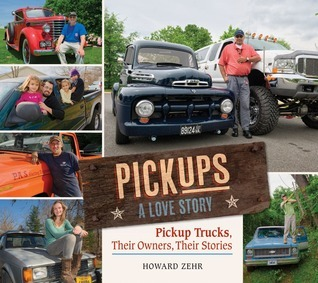 Pickups A Love Story: Pickup Trucks, Their Owners, Theirs Stories  by  Howard Zehr