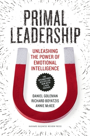 Primal Leadership, With a New Preface  by  the Authors: Unleashing the Power of Emotional Intelligence by Daniel Goleman