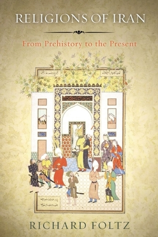 Religions of Iran: From Prehistory to the Present Richard C. Foltz