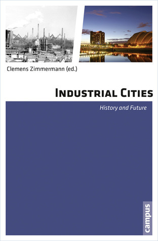 Industrial Cities: History and Future Clemens Zimmermann