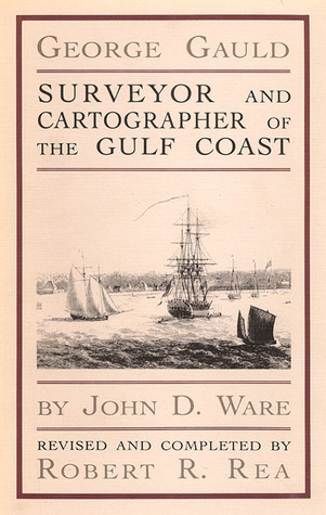 George Gauld: Surveyor and Cartographer of the Gulf Coast John D. Ware