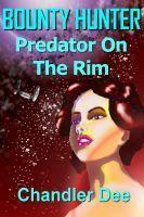 Predator On The Rim (Bounty Hunter, #1) Chandler Dee