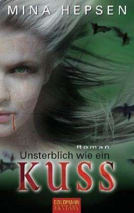 Unsterblich wie ein Kuss (Unsterblich, #2) Mina Hepsen