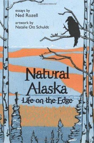 Natural Alaska: Life on the Edge Ned Rozell