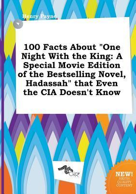 100 Facts about One Night with the King: A Special Movie Edition of the Bestselling Novel, Hadassah That Even the CIA Doesnt Know  by  Henry Payne