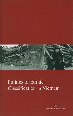 Politics of Ethnic Classification in Vietnam  by  Masako Ito