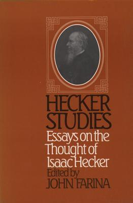 Hecker Studies: Essays on the Thought of Isaac Hecker  by  John Farina