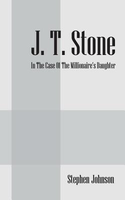 J.T. Stone: In the Case of the Millionaires Daughter  by  Stephen Johnson
