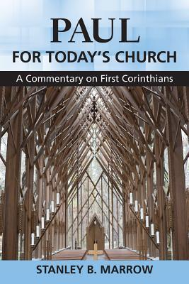 Paul for Todays Church: A Commentary on First Corinthians Stanley B. Marrow