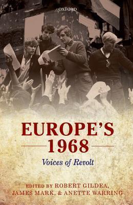 Europes 1968: Voices of Revolt  by  Robert Gildea
