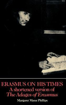 Erasmus on His Times: A Shortened Version of the Adages of Erasmus  by  Katharine A. Phillips