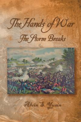 The Hands of War: The Storm Breaks  by  Alvin S Yusin
