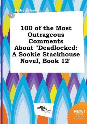 100 of the Most Outrageous Comments about Deadlocked: A Sookie Stackhouse Novel, Book 12 Andrew Hannay