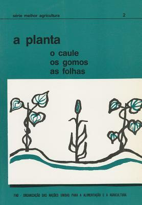 A Planta: O Caule, Os Gomos, as Folhas  by  Food and Agriculture Organization of the United Nations