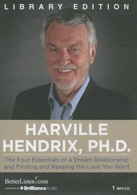 Four Essentials of a Dream Relationship and Finding and Keeping the Love You Want, The Harville Hendrix