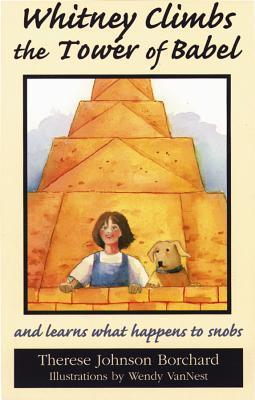 Whitney Climbs the Tower of Babel: And Learns What Happens to Snobs  by  Therese J. Borchard