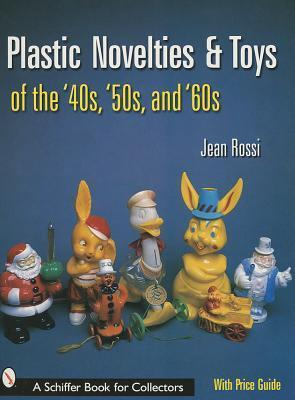 Plastic Novelties and Toys of the 40s, 50s, and 60s  by  Jean Rossi