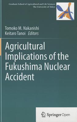 Agricultural Implications of the Fukushima Nuclear Accident Tomoko M Nakanishi