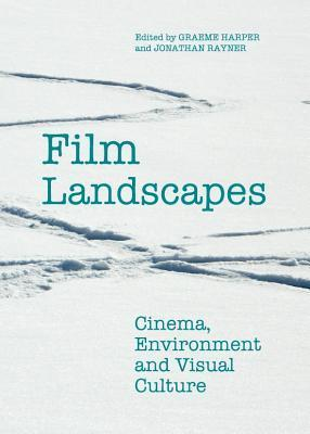 Film Landscapes: Cinema, Environment and Visual Culture  by  Jonathan Rayner