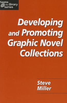 Developing and Promoting Graphic Novel Collections (Teens @ the Library Series)  by  Steve  Miller