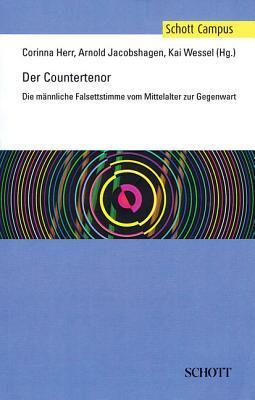 Der Countertenor (the Countertenor): Die Mannliche Falsettstimme Vom Mittelalter Zur Gegenwart  by  Corinna Herr