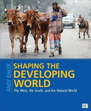 Shaping the Developing World: The West, the South, and the Natural World Andy Baker