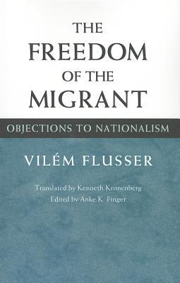 The Freedom of Migrant: Objections to Nationalism  by  Vilém Flusser