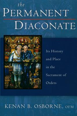The Permanent Diaconate: Its History And Place In The Sacrament Of Orders  by  Kenan B. Osborne