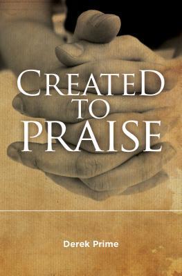 Created to Praise Derek J. Prime