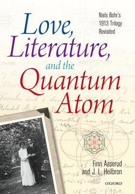 Love, Literature, and the Quantum Atom: Niels Bohrs 1913 Trilogy Revisited  by  Finn Aaserud